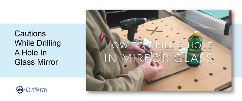 Cautions While Drilling A Hole In Glass Mirror