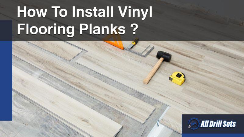 How To Install Vinyl Flooring Planks