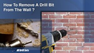 How To Remove A Drill Bit From The Wall