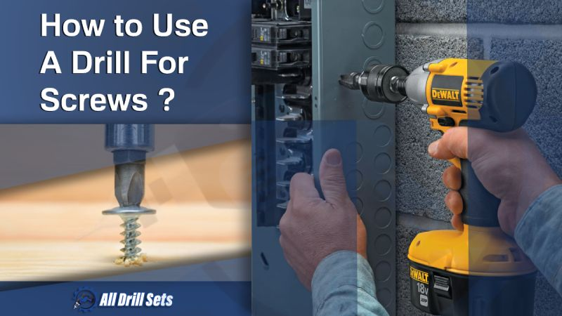 How To Use a Drill For Screws